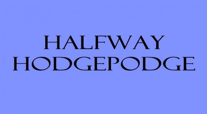 Halfway Hodgepodge